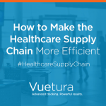 How to Make the Healthcare Supply Chain More Efficient – Vuetura